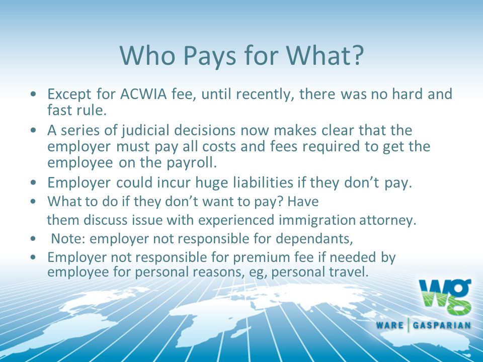 Who Pays for What Except for ACWIA fee, until recently, there was no hard and fast rule.