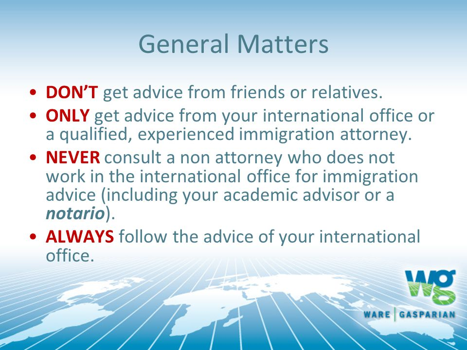 General Matters DON'T get advice from friends or relatives.