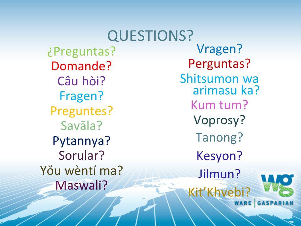 QUESTIONS Vragen Perguntas Shitsumon wa arimasu ka Kum tum Voprosy Tanong Kesyon Jilmun Kit'Khvebi