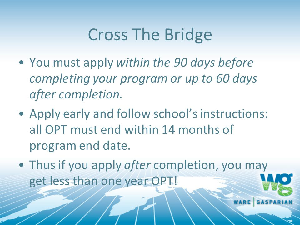 Cross The Bridge You must apply within the 90 days before completing your program or up to 60 days after completion.