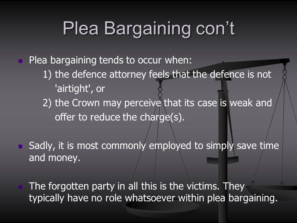 Plea Bargaining con't Plea bargaining tends to occur when: