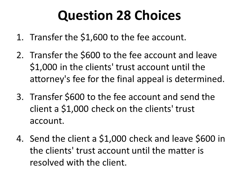 Question 28 Choices Transfer the $1,600 to the fee account.