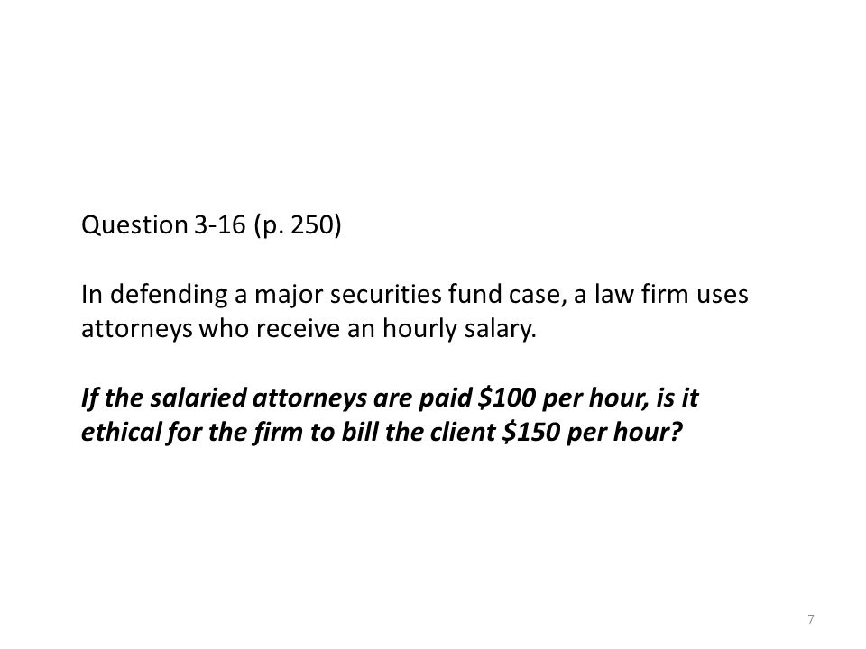 Question 3-16 (p. 250) In defending a major securities fund case, a law firm uses attorneys who receive an hourly salary.