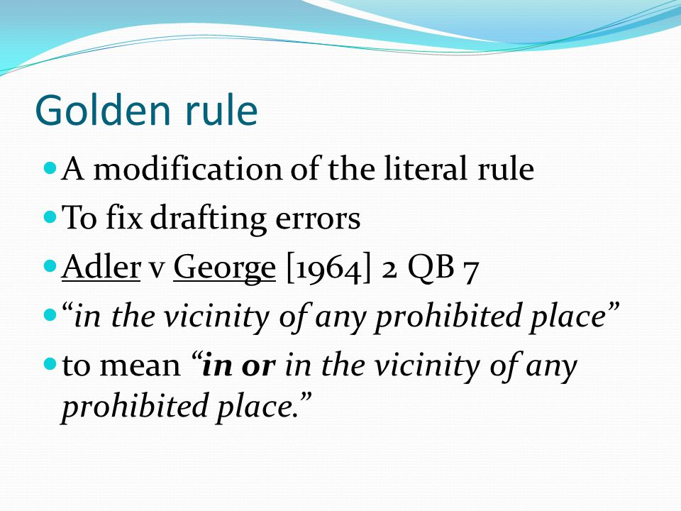 Golden rule A modification of the literal rule To fix drafting errors