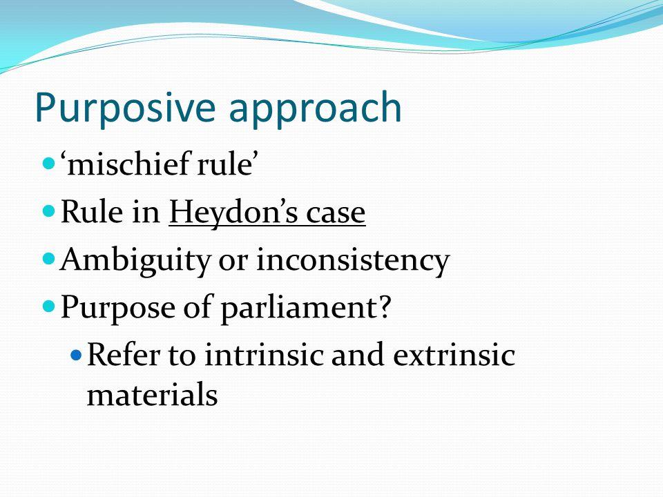 Purposive approach 'mischief rule' Rule in Heydon's case