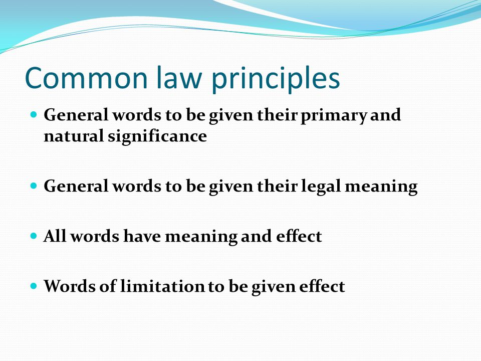 Common law principles General words to be given their primary and natural significance. General words to be given their legal meaning.