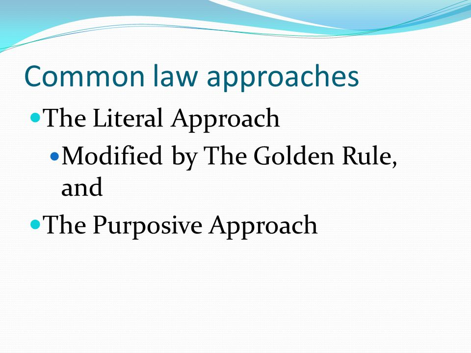Common law approaches The Literal Approach