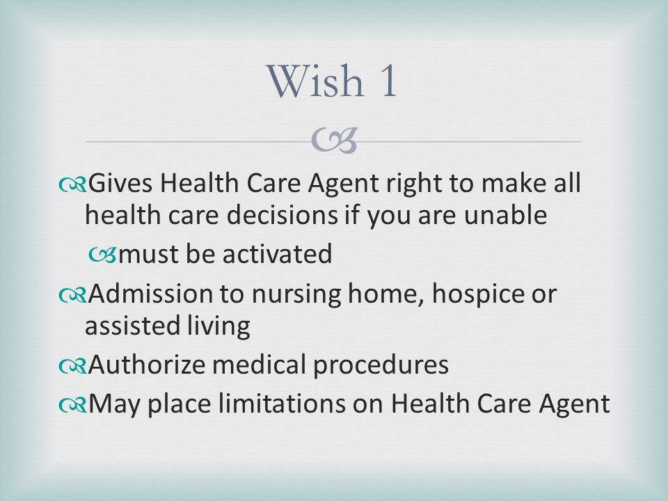 Wish 1 Gives Health Care Agent right to make all health care decisions if you are unable. must be activated.
