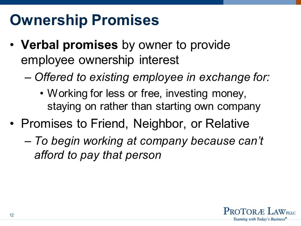 Ownership Promises Verbal promises by owner to provide employee ownership interest. Offered to existing employee in exchange for: