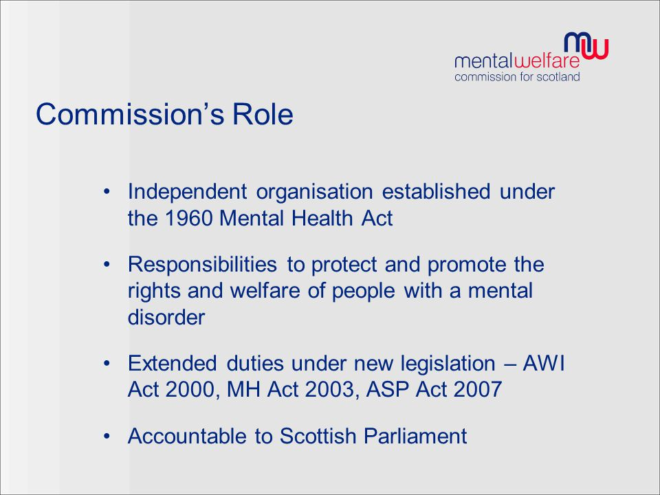 Commission's Role Independent organisation established under the 1960 Mental Health Act.