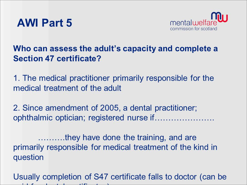 AWI Part 5 Who can assess the adult's capacity and complete a Section 47 certificate