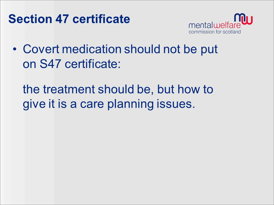 Section 47 certificate Covert medication should not be put on S47 certificate: