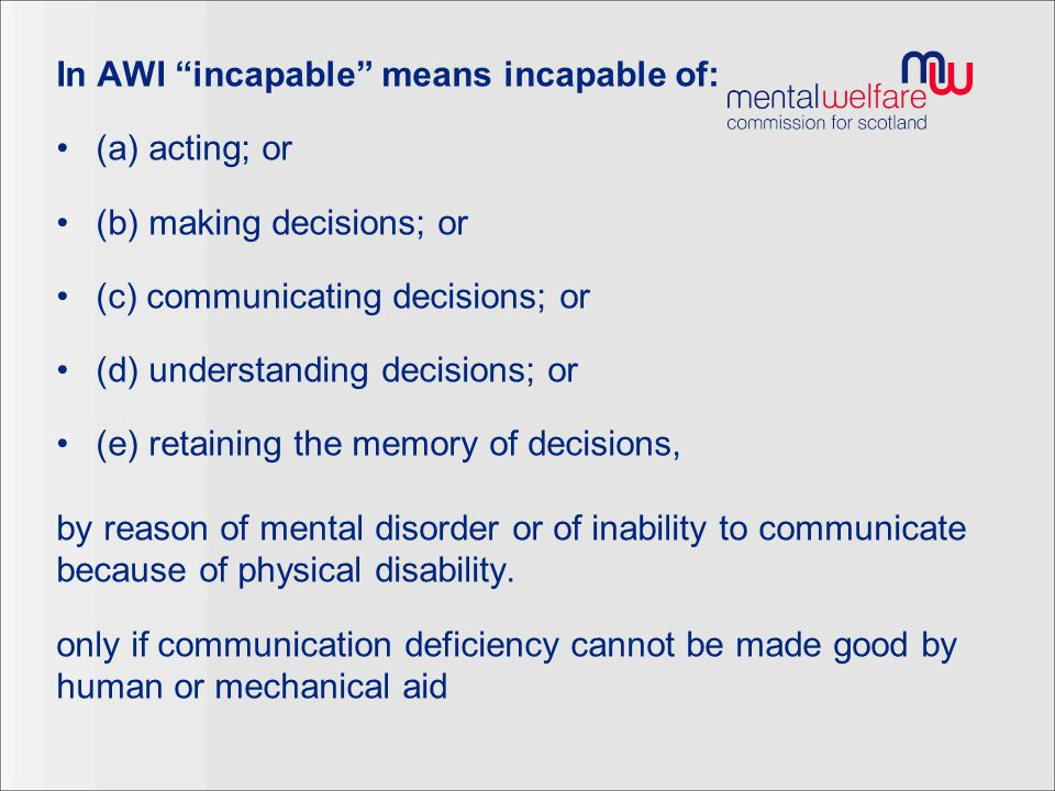 In AWI incapable means incapable of: