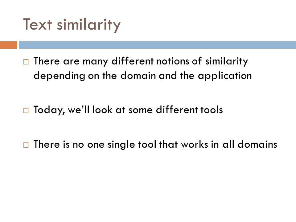 Text similarity There are many different notions of similarity depending on the domain and the application.