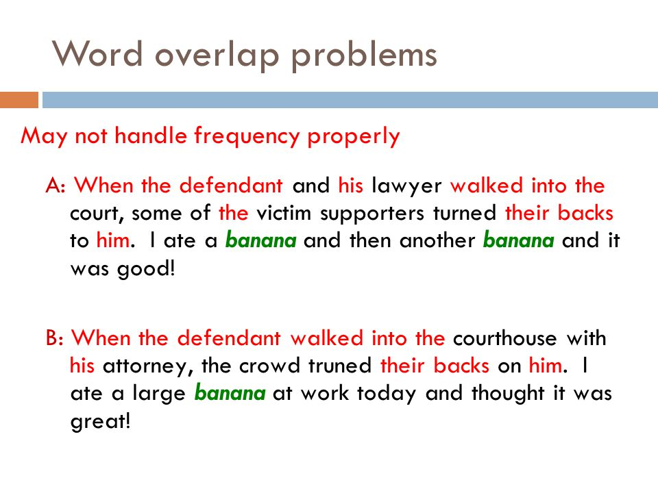 Word overlap problems May not handle frequency properly