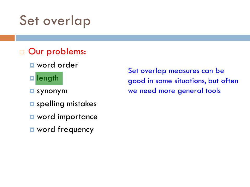 Set overlap Our problems: word order length synonym spelling mistakes