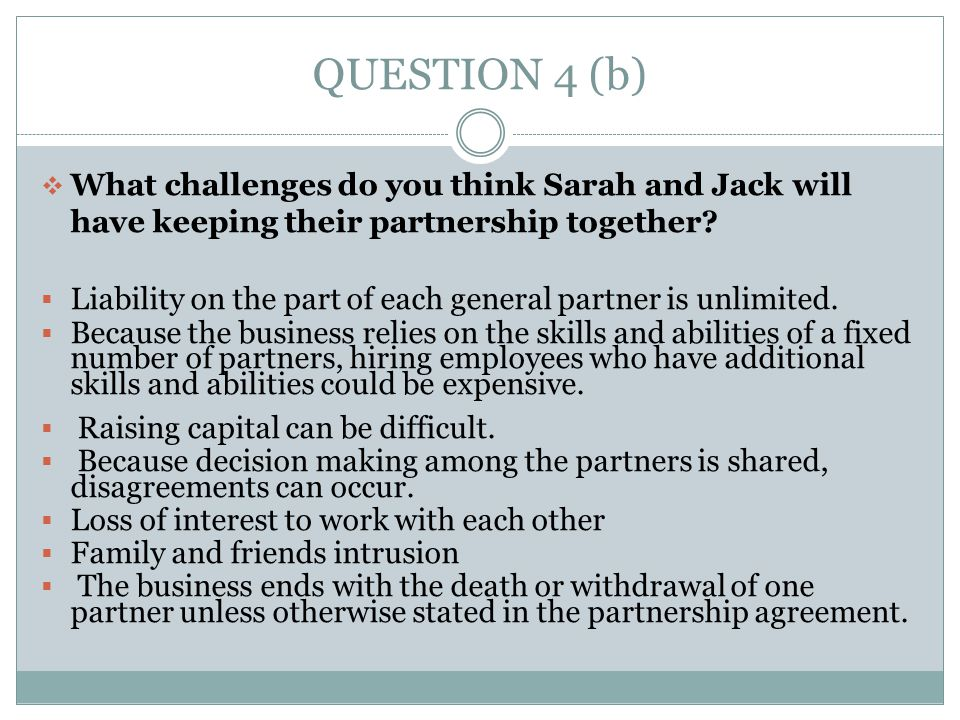 QUESTION 4 (b) What challenges do you think Sarah and Jack will have keeping their partnership together