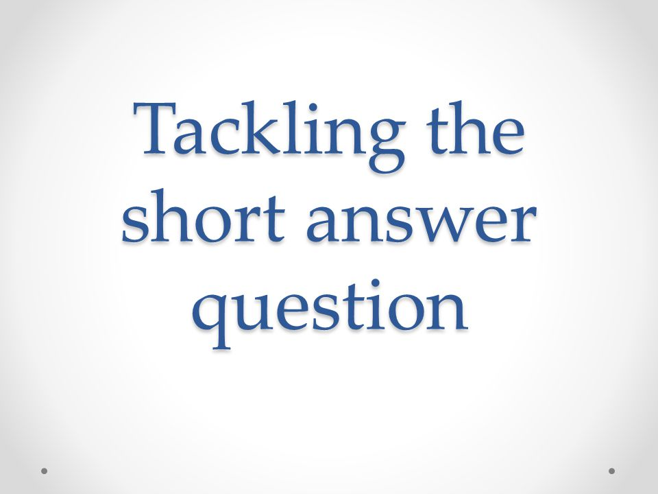 Tackling the short answer question