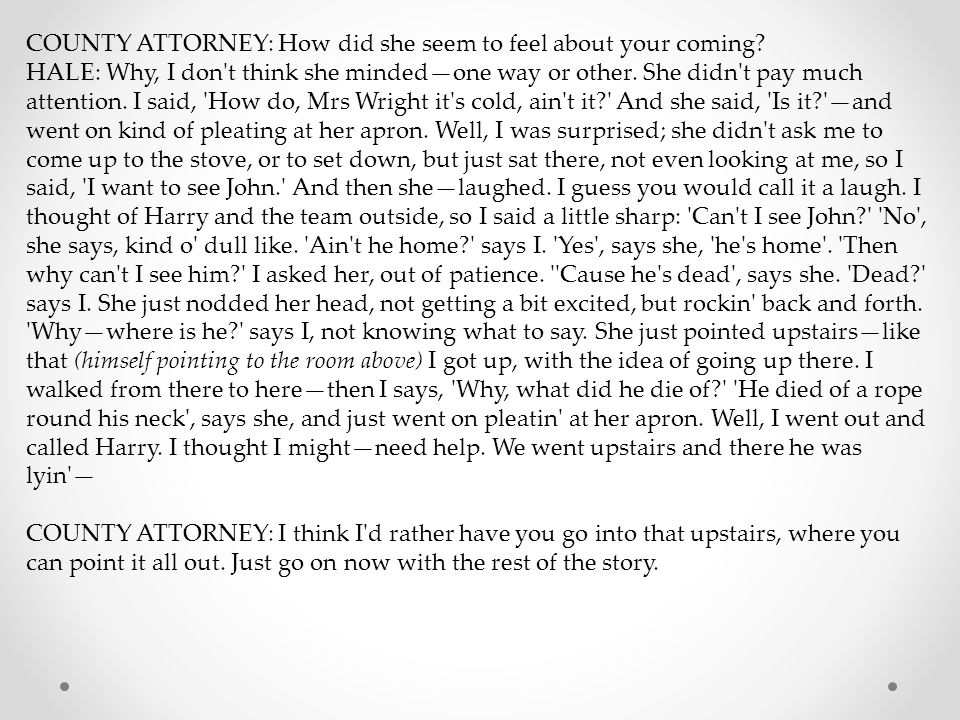 COUNTY ATTORNEY: How did she seem to feel about your coming