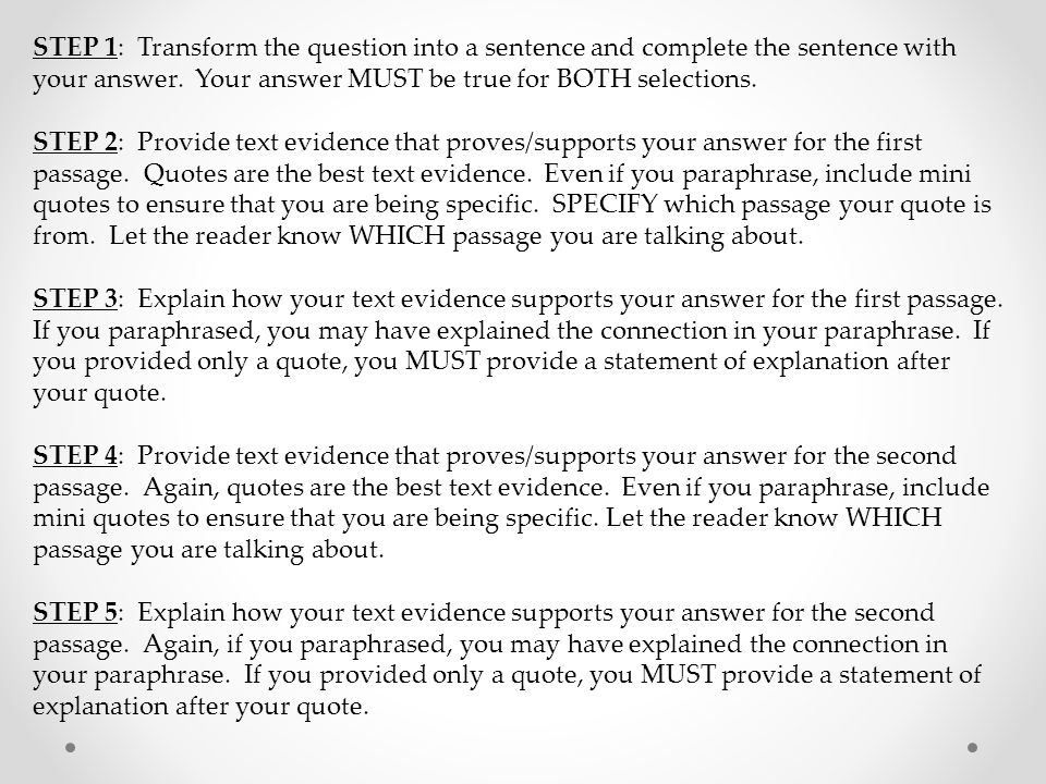 STEP 1: Transform the question into a sentence and complete the sentence with your answer. Your answer MUST be true for BOTH selections.