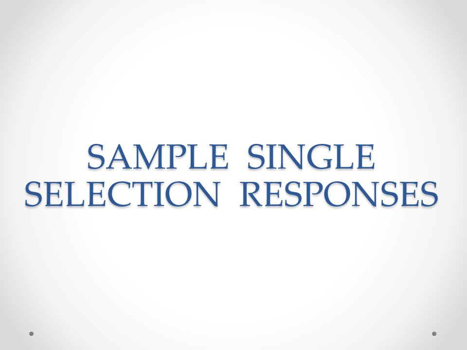 SAMPLE SINGLE SELECTION RESPONSES