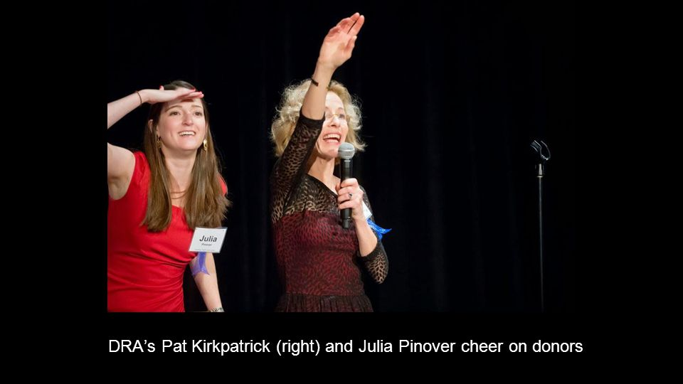 DRA's Pat Kirkpatrick (right) and Julia Pinover cheer on donors