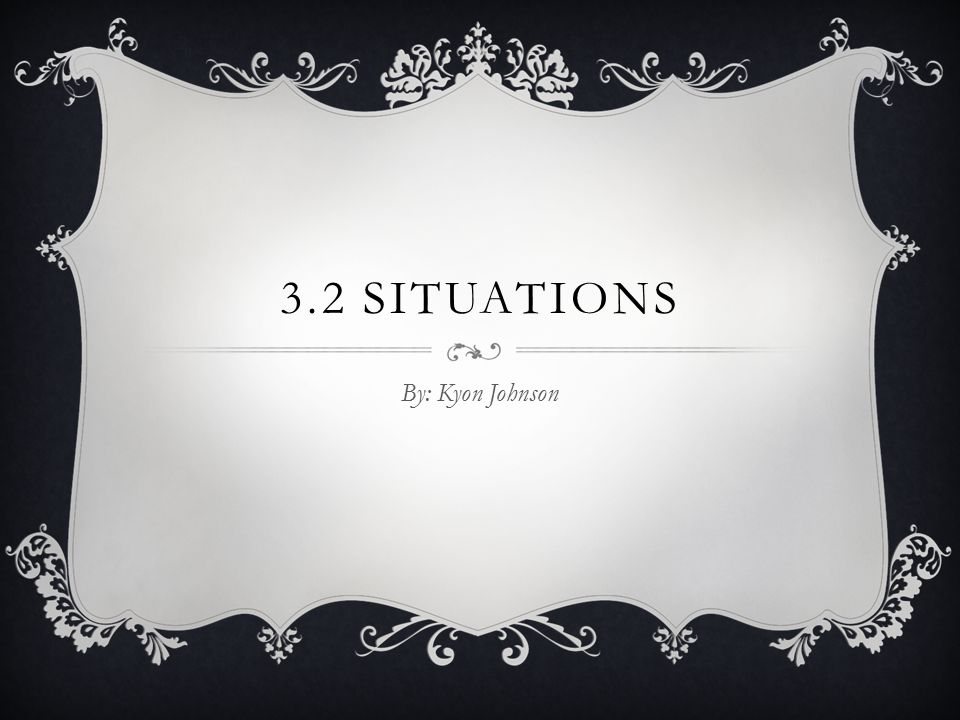 3.2 Situations By: Kyon Johnson