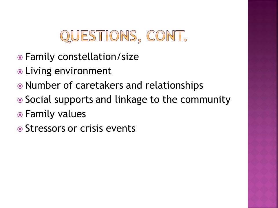 Questions, cont. Family constellation/size Living environment