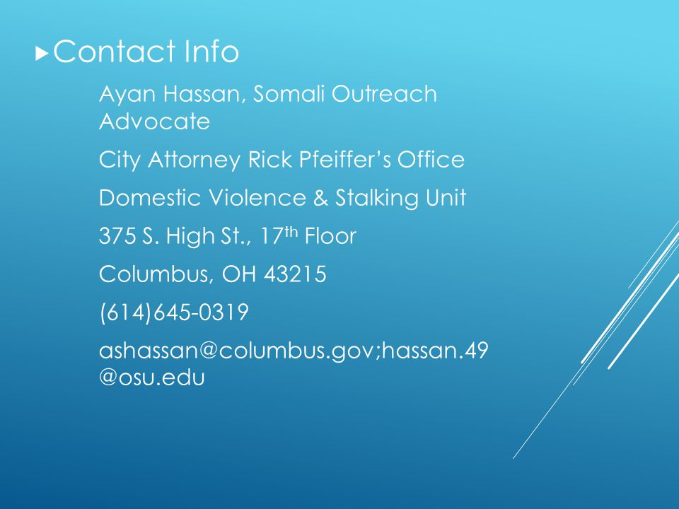 Contact Info Ayan Hassan, Somali Outreach Advocate. City Attorney Rick Pfeiffer's Office. Domestic Violence & Stalking Unit.