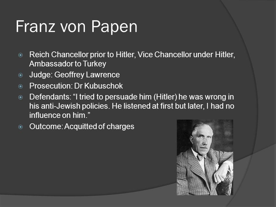 Franz von Papen Reich Chancellor prior to Hitler, Vice Chancellor under Hitler, Ambassador to Turkey.