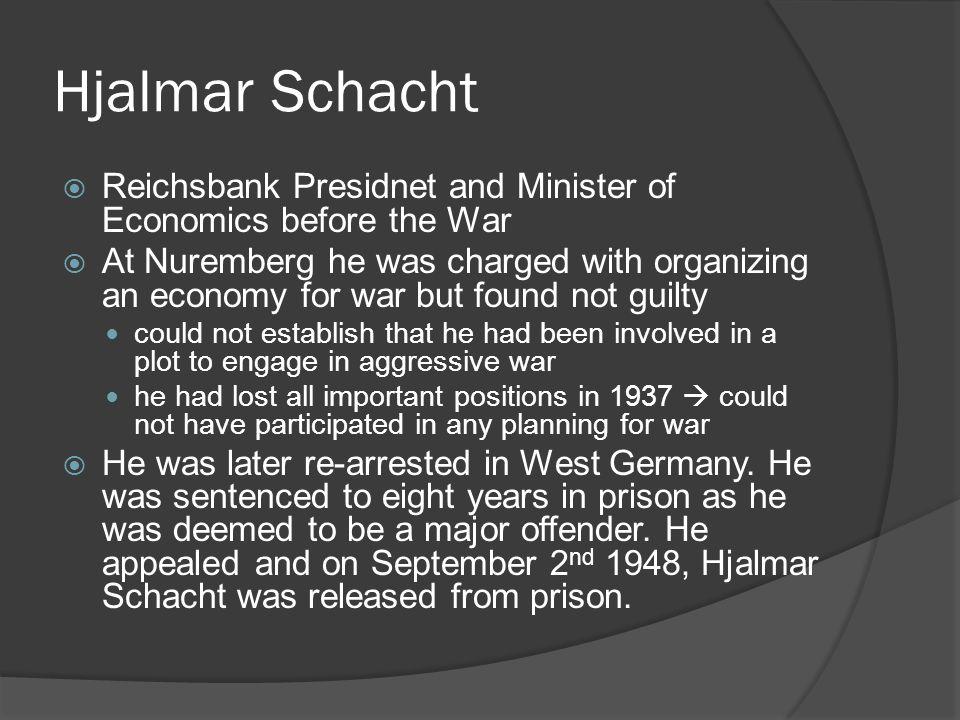Hjalmar Schacht Reichsbank Presidnet and Minister of Economics before the War.