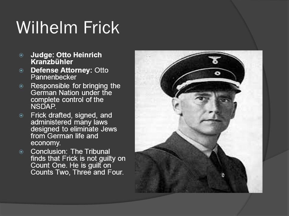 Wilhelm Frick Judge: Otto Heinrich Kranzbühler