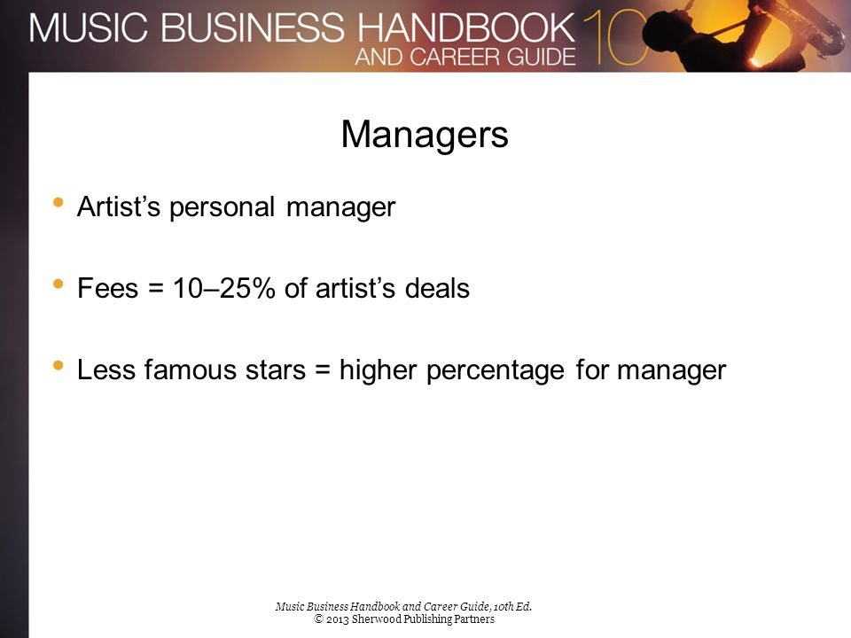 Managers Artist's personal manager Fees = 10–25% of artist's deals