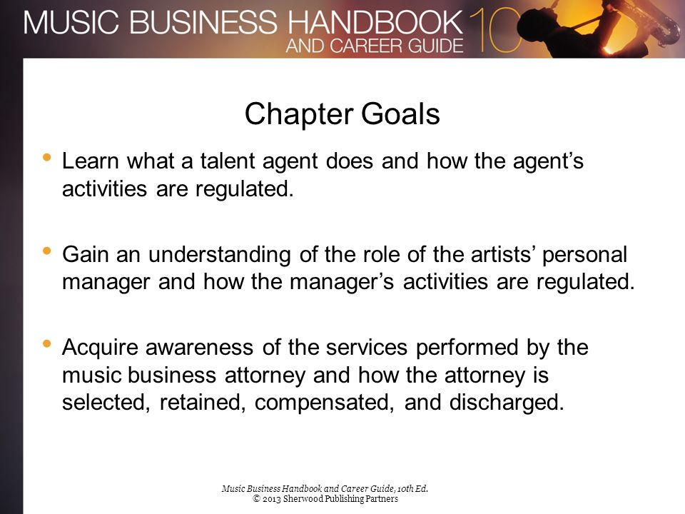 Chapter Goals Learn what a talent agent does and how the agent's activities are regulated.