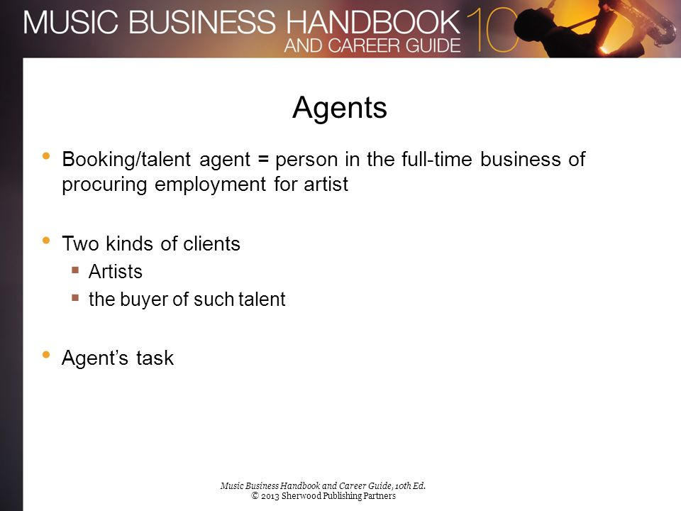 Agents Booking/talent agent = person in the full-time business of procuring employment for artist. Two kinds of clients.