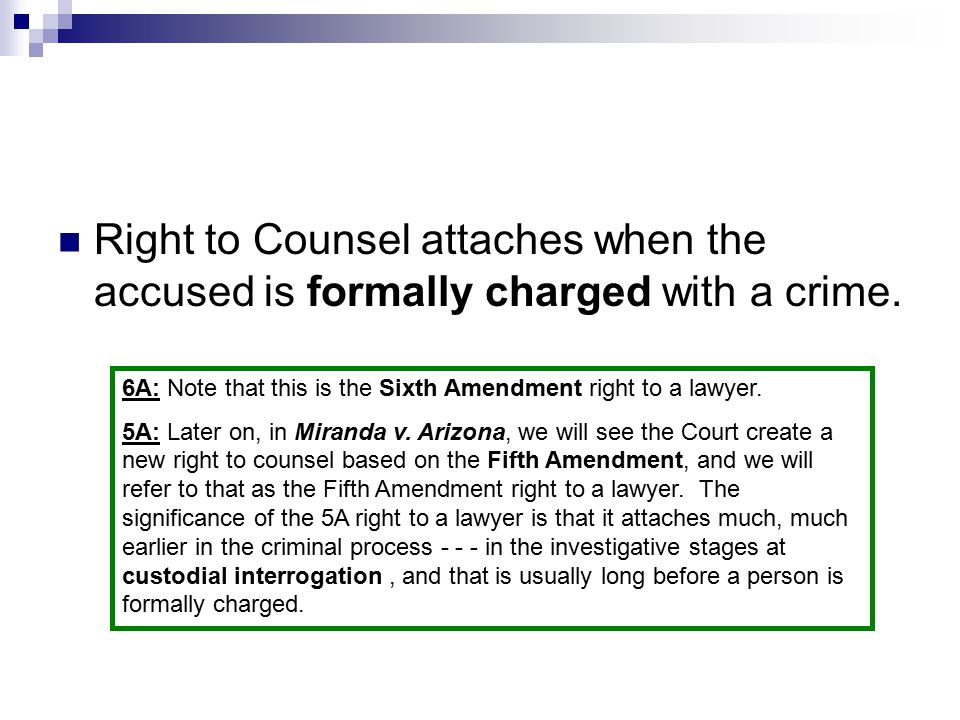 Right to Counsel attaches when the accused is formally charged with a crime.