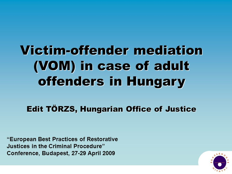 Victim-offender mediation (VOM) in case of adult offenders in Hungary