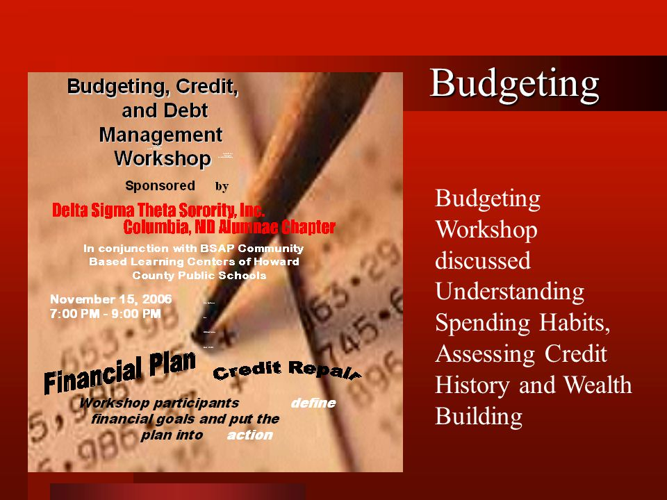 Budgeting Budgeting Workshop discussed Understanding Spending Habits, Assessing Credit History and Wealth Building.