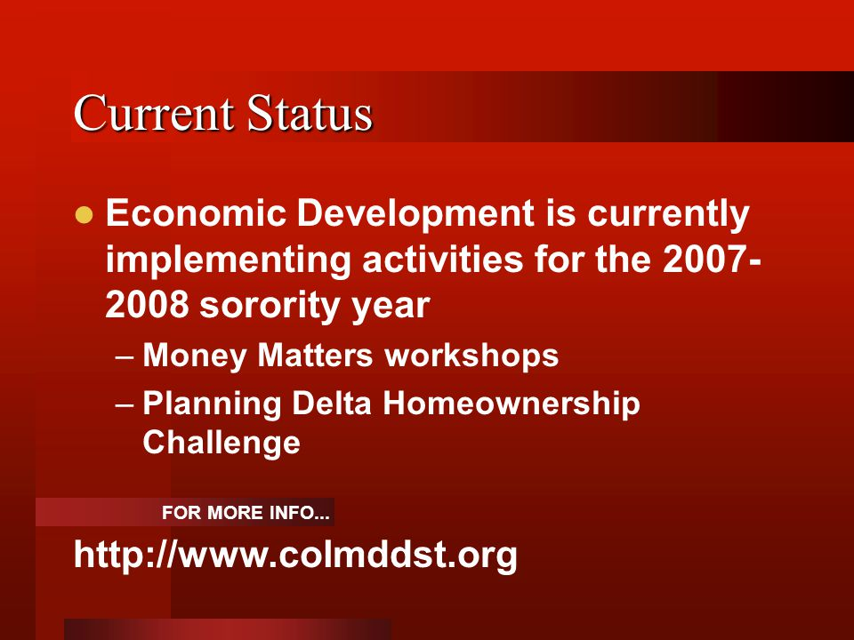 Current Status Economic Development is currently implementing activities for the 2007-2008 sorority year.