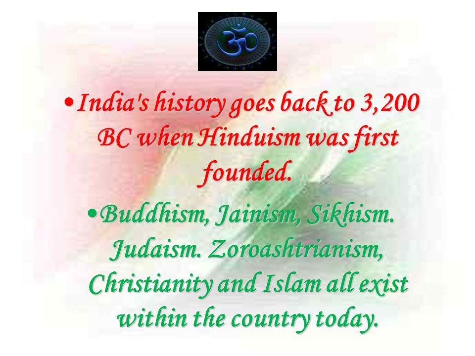 India s history goes back to 3,200 BC when Hinduism was first founded.