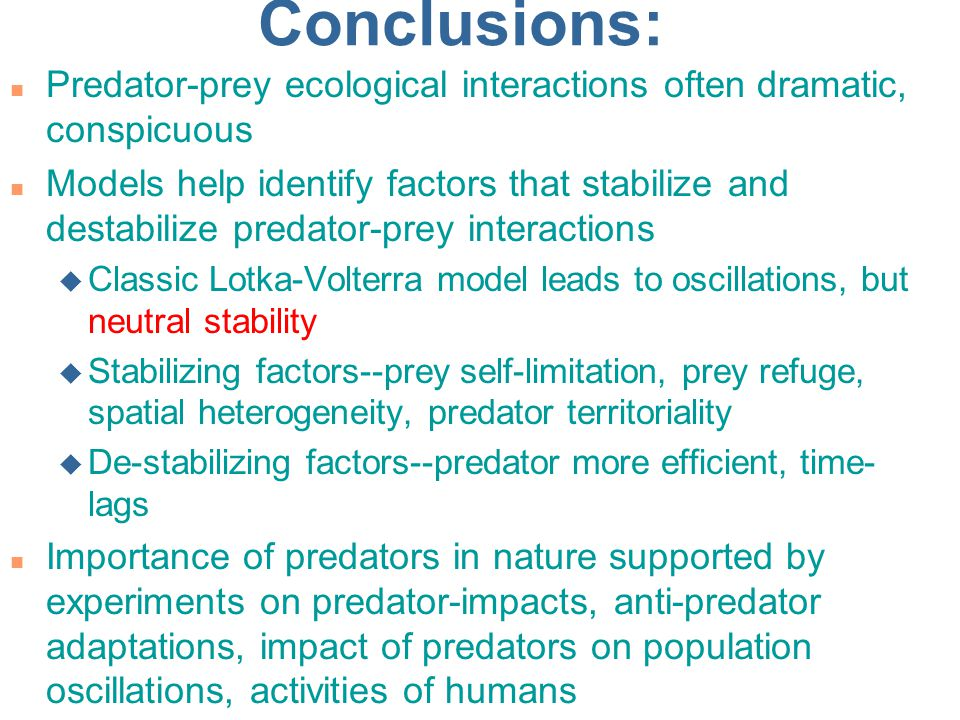 Conclusions: Predator-prey ecological interactions often dramatic, conspicuous.