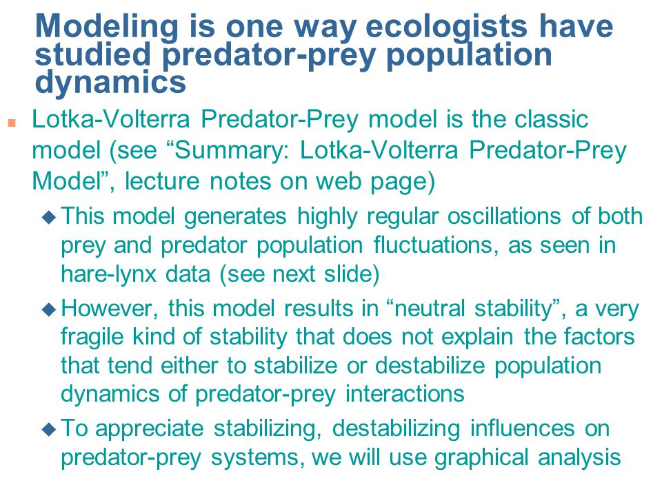 Modeling is one way ecologists have studied predator-prey population dynamics