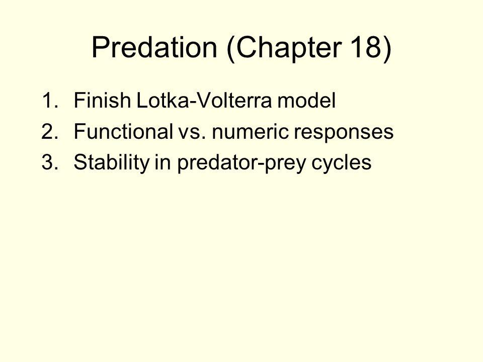 Predation (Chapter 18) Finish Lotka-Volterra model