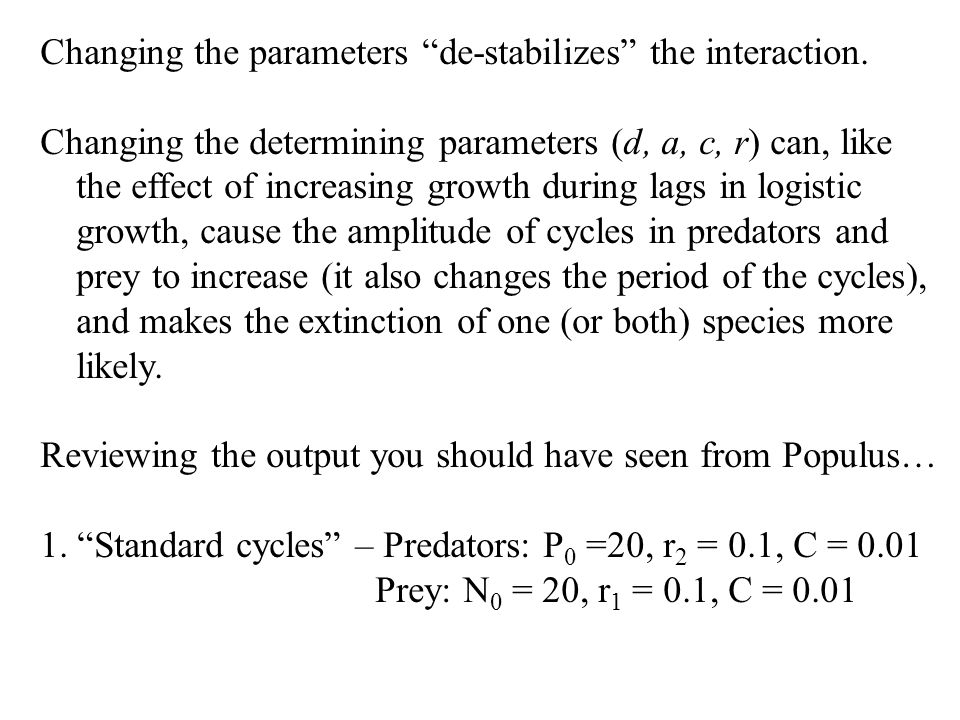 Changing the parameters de-stabilizes the interaction.