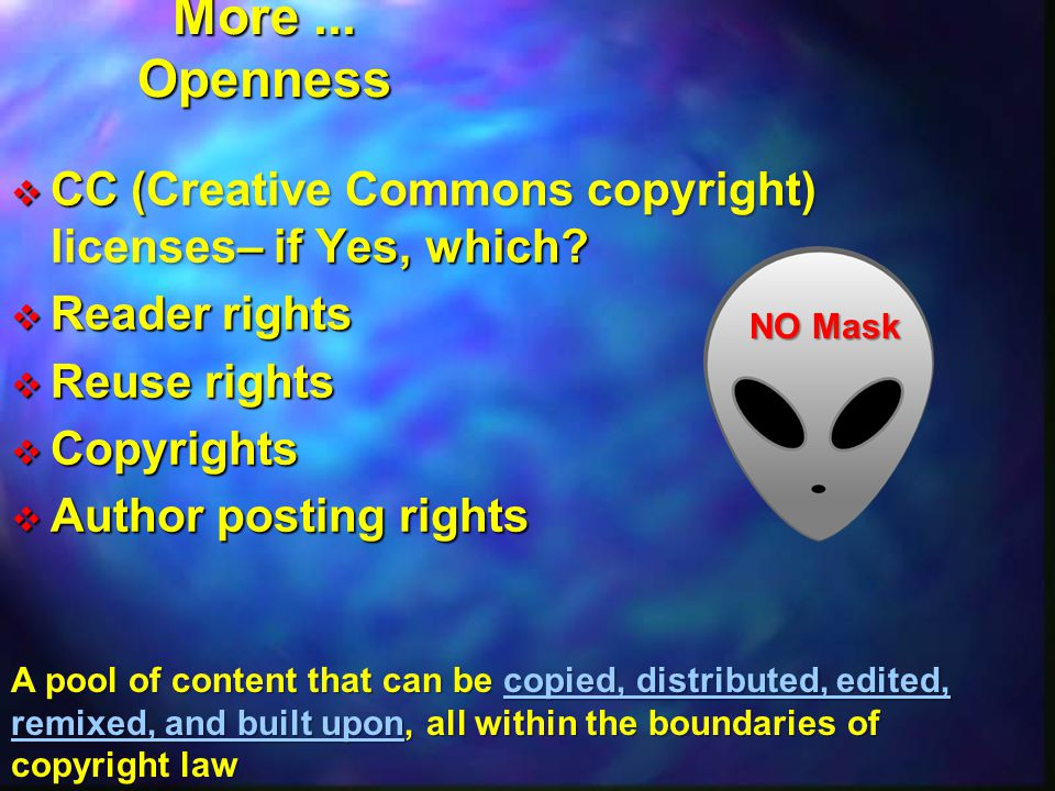 More ... Openness. CC (Creative Commons copyright) licenses– if Yes, which Reader rights. Reuse rights.