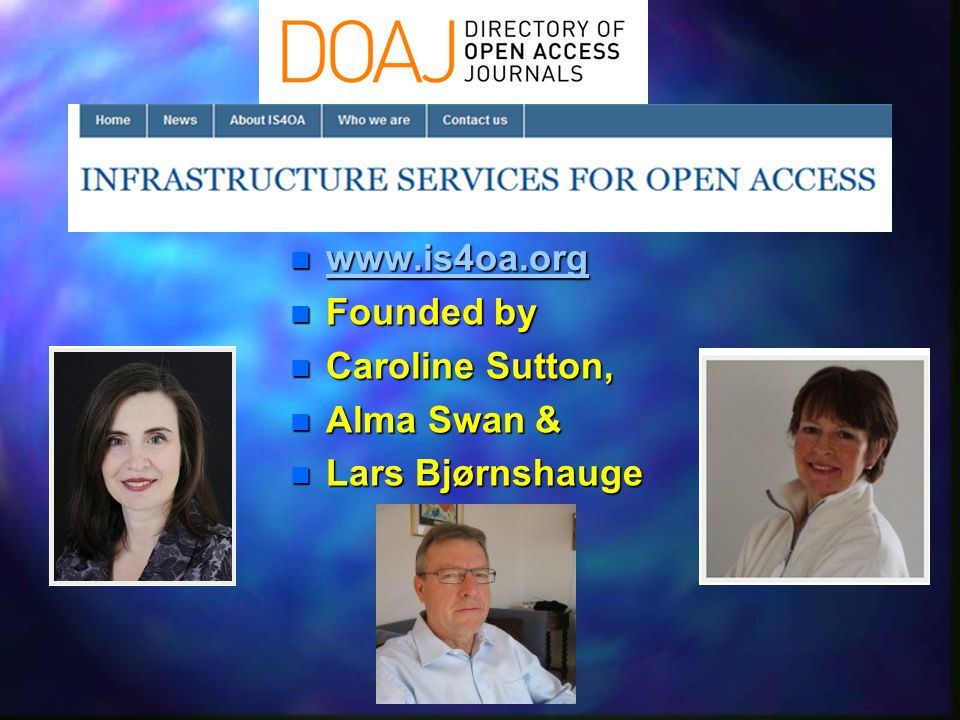 www.is4oa.org Founded by Caroline Sutton, Alma Swan & Lars Bjørnshauge