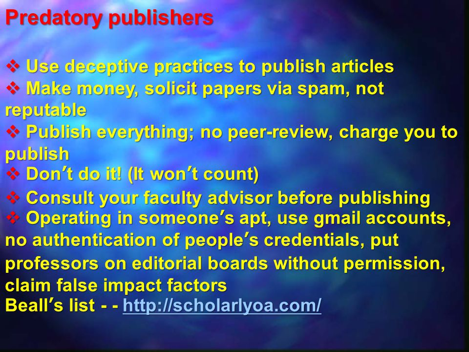 Predatory publishers Use deceptive practices to publish articles
