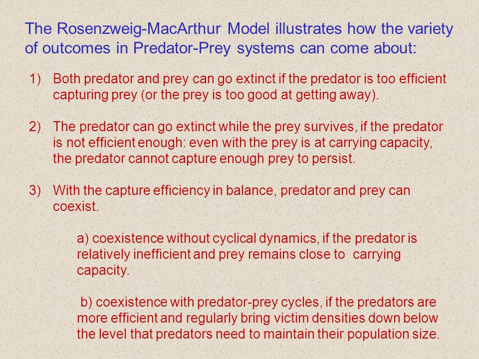 The Rosenzweig-MacArthur Model illustrates how the variety of outcomes in Predator-Prey systems can come about: