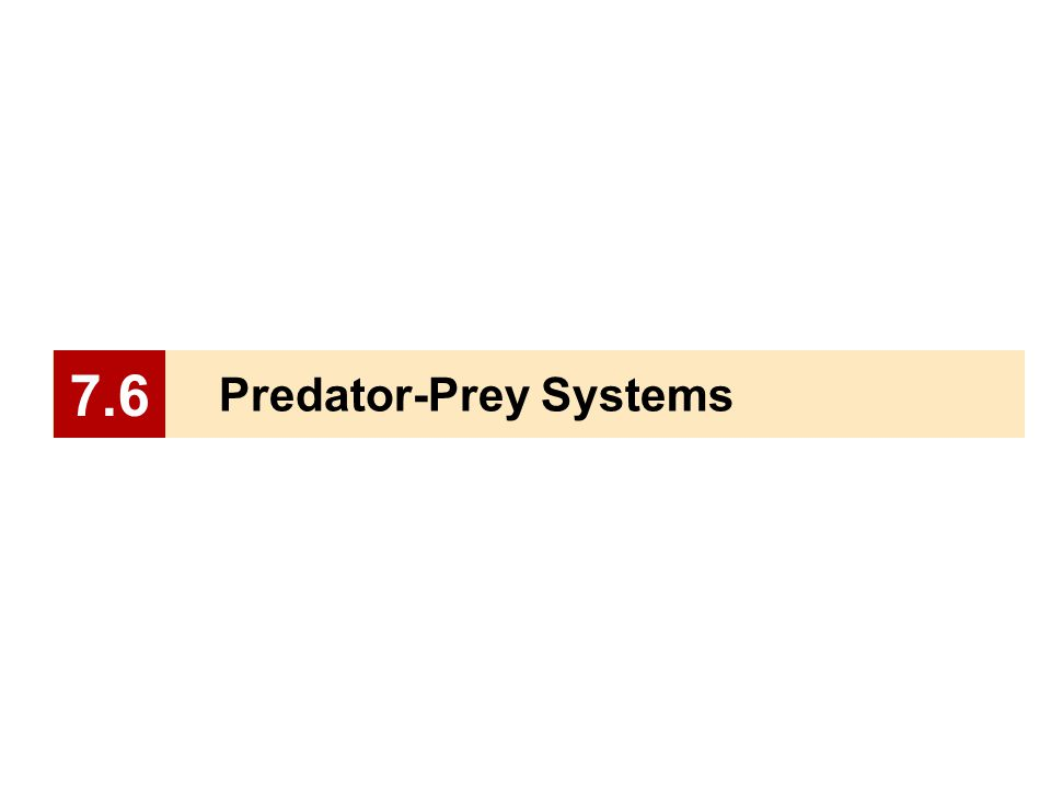 7.6 Predator-Prey Systems