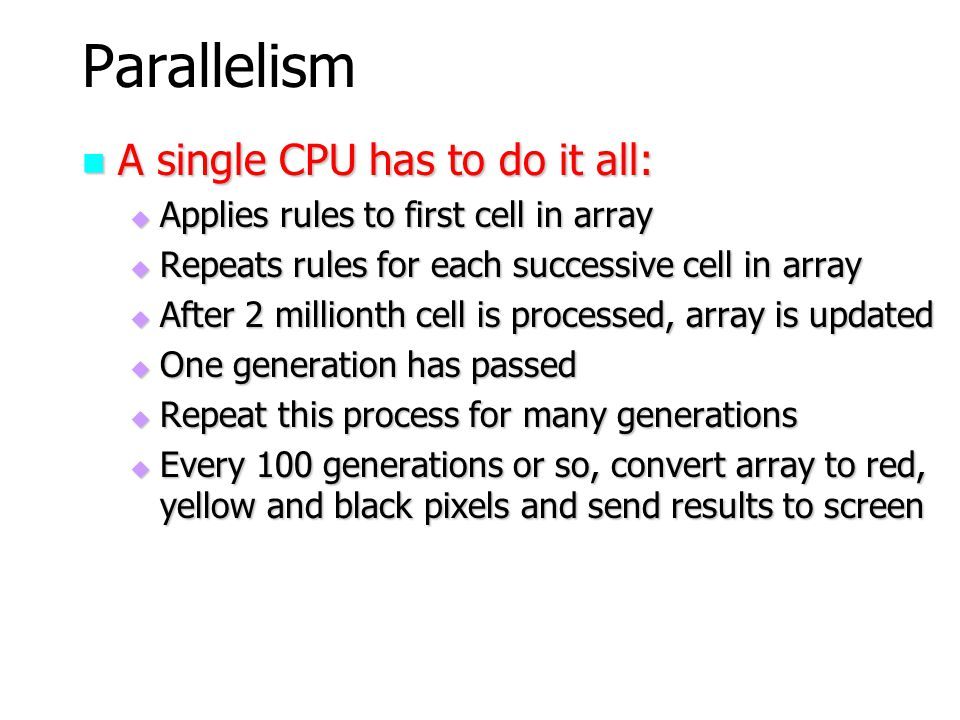 Parallelism A single CPU has to do it all: